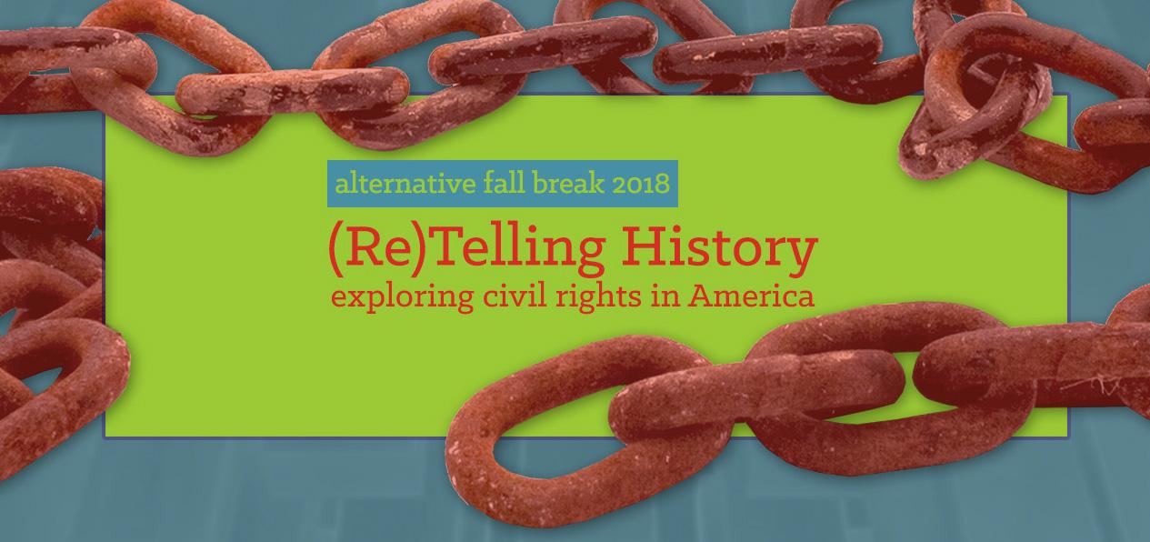 Alternative Fall Break 2018 – (Re)Telling History: Exploring Civil Rights in America