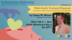 Whole Earth, Fractured Planetary: Geohistory, Climate Justice and the Crises of Capitalism with Jason W. Moore