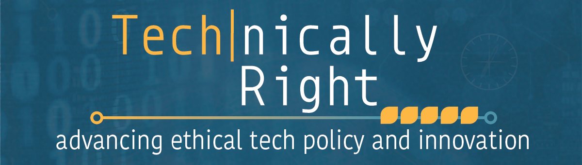 Technically Right - advancing ethical tech policy and innovation