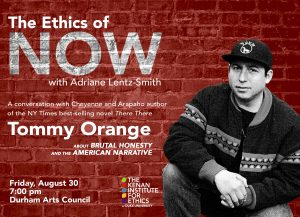 Ethics of Now with Tommy Orange, Friday August 30th, 7PM, Durham Arts Council