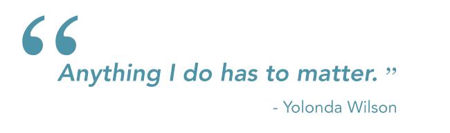 """anything i do has to matter"" - yolanda wilson"