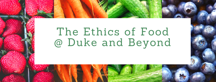 "Header reads ""The Ethics of Food @ Duke and Beyond"" against a background of fruits and vegetables."