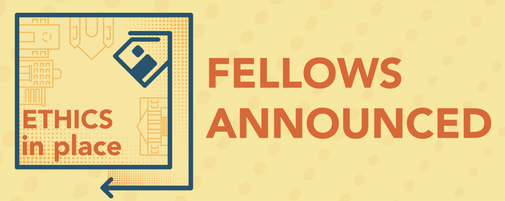 Ethics In Place Fellows Announced