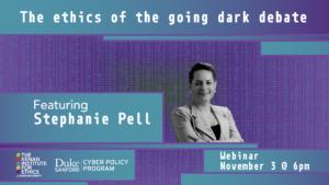Stephanie Pell: The Ethics of the Going Dark Debate